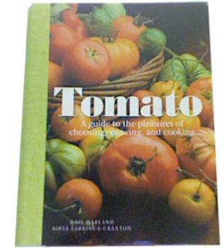 Tomato: A guide to the pleasures of choosing, growing, and cooking